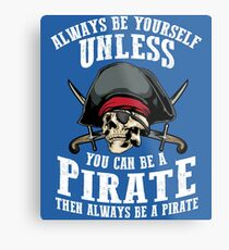 Cute Always Be Yourself Unless You Can Be Pirate Art Gift Metal Print