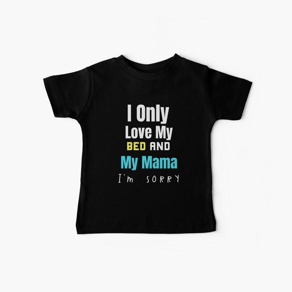 Ich liebe nur mein Bett und meine Mama Es tut mir leid Lustige Kinder T-Shirt Geschenk: | Geschenk für Kinder | K-12 | Baby T-Shirt