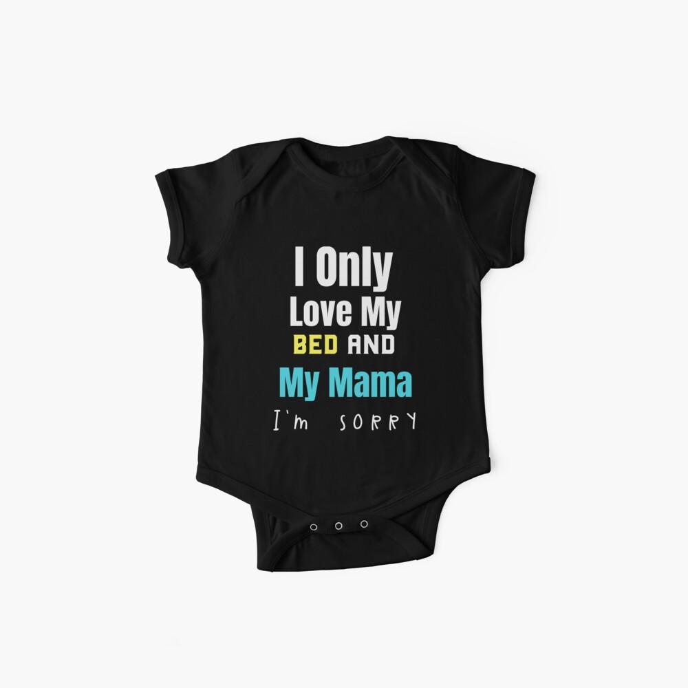 Ich liebe nur mein Bett und meine Mama Es tut mir leid Lustige Kinder T-Shirt Geschenk: | Geschenk für Kinder | K-12 | Baby Body