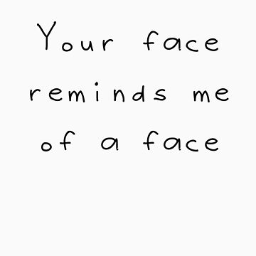 Your face by pinksandblondes