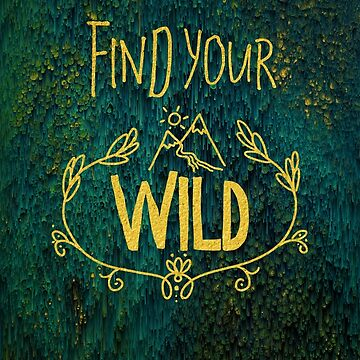 Find Your Wild by InsertTitleHere