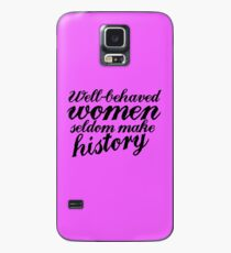 Well behaved women seldom make history Case/Skin for Samsung Galaxy