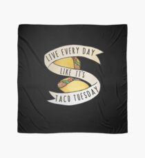 Live every day like it's taco tuesday Scarf
