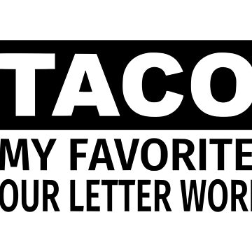Taco My Favorite Four Letter Word by coolfuntees