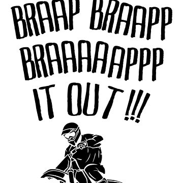 When In Doubt Braap It Out by darkshiness