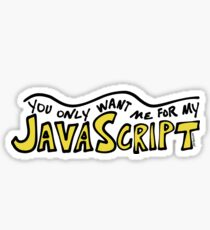 You Only Want Me For My JavaScript Sticker