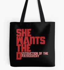 She wants the Destruction of the Patriarchy  Tote Bag