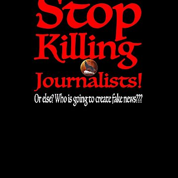 Stop Killing Journalists Turkey Kills at a rate of 800 per year You are all full of shit ... by Wishyouget