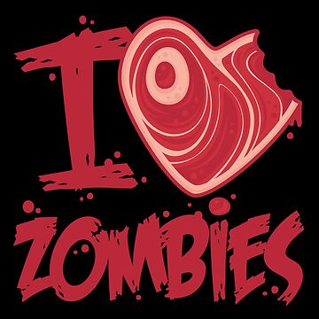 I Love Zombies with Meat Heart by fizzgig