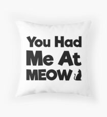 You Had Me At Meow Quote, Gift Throw Pillow