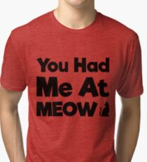 You Had Me At Meow Quote, Gift Tri-blend T-Shirt