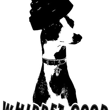 Whippet Good  by House-of-Roc