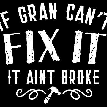 IF GRAN can't FIX it ... IT AINT BROKE by jazzydevil