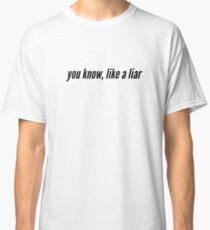 Like a Liar Classic T-Shirt