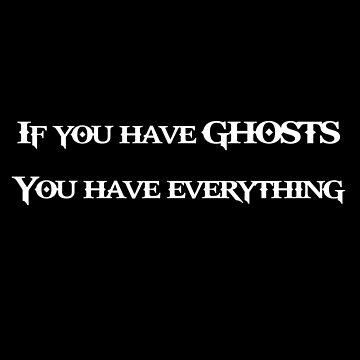 If you have ghosts, you have everything by laus88