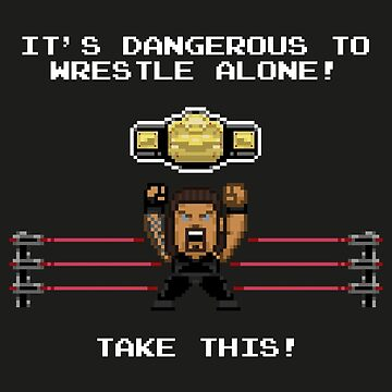 It´s dangerous wrestle alone.. take this by rolito86