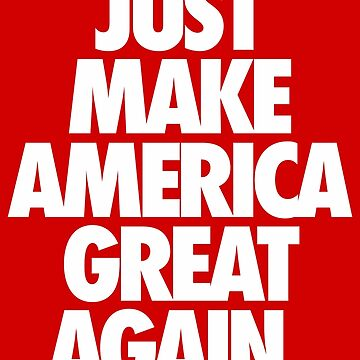 JUST MAKE AMERICA GREAT AGAIN. by cpinteractive