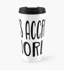 Es ist Accrual Welt T-Shirt Thermobecher