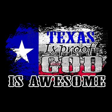 Texas is Proof God is Awesome Patriotic State by SmartAndPunny