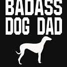 Bad Ass Dog Dad - Greyhound  by greatshirts