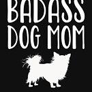 Bad Ass Dog Mom - Chihuahua  by greatshirts