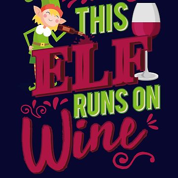 This Elf Runs On Wine Christmas Wine Lover by highparkoutlet