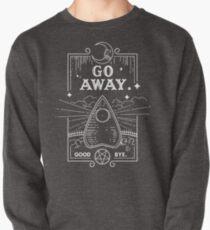 Ouija Board Seance Message - GO AWAY Pullover Sweatshirt