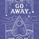 Ouija Board Seance Message - GO AWAY by forge22