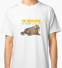 Funny Walrus - I'm Handsome - My Mom Says So Classic T-Shirt