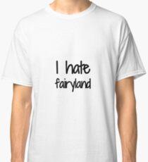 I Hate Fairyland Funny Gift Idea Classic T-Shirt