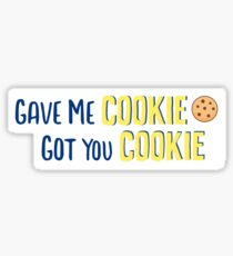Gave me cookie got you cookie Sticker