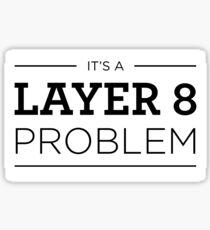 Layer 8 Problem Sticker