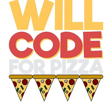 Will Code for Pizza by DaveM7054