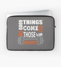 All good things those who weight Laptop Sleeve