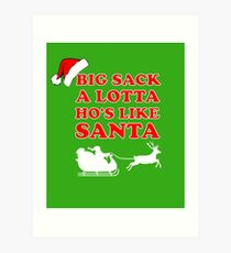 Big Sack A Lotta Ho's Like Santa Design Art Print