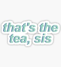That's The Tea, Sis - 3  Sticker