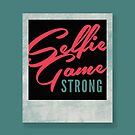 Selfie Game Strong by Zeke Tucker
