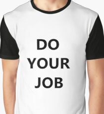 DO YOUR JOB! Graphic T-Shirt
