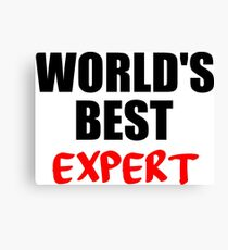 worlds best expert funny quote Canvas Print