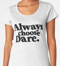 Always Choose Dare Women's Premium T-Shirt