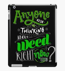 Anyone else thinking of weed right now? iPad Case/Skin