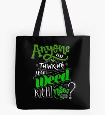 Anyone else thinking of weed right now? Tote Bag