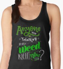 Anyone else thinking of weed right now? Women's Tank Top