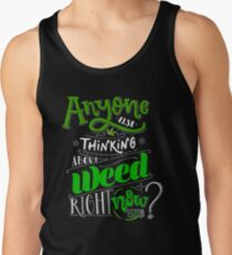 Anyone else thinking of weed right now? Tank Top