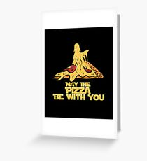 May The Pizza Be With You Greeting Card