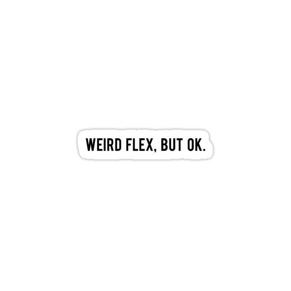 WEIRD FLEX Sticker