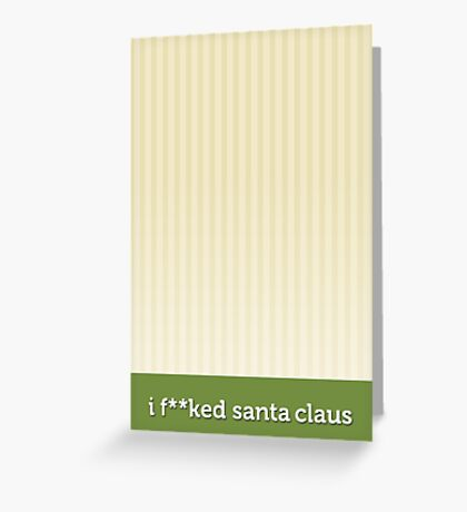 I f**ked Santa Claus Greeting Card
