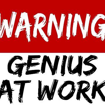 Warning Genius at Work by gianluc