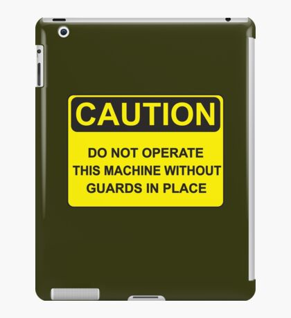 Do Not Operate This Machine Without Guards iPad Case/Skin