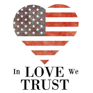WE TRUST LOVE by bigdealkindof